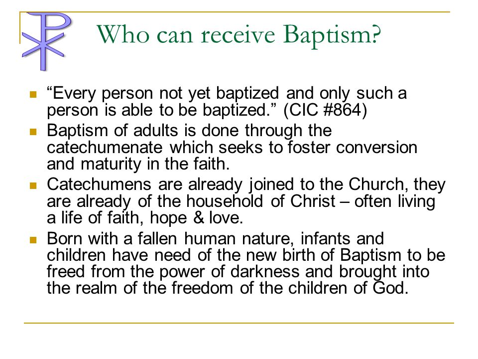 Who can receive Baptism
