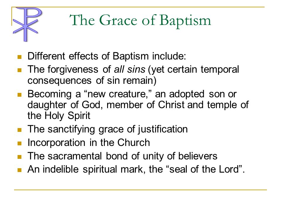 The Grace of Baptism Different effects of Baptism include: