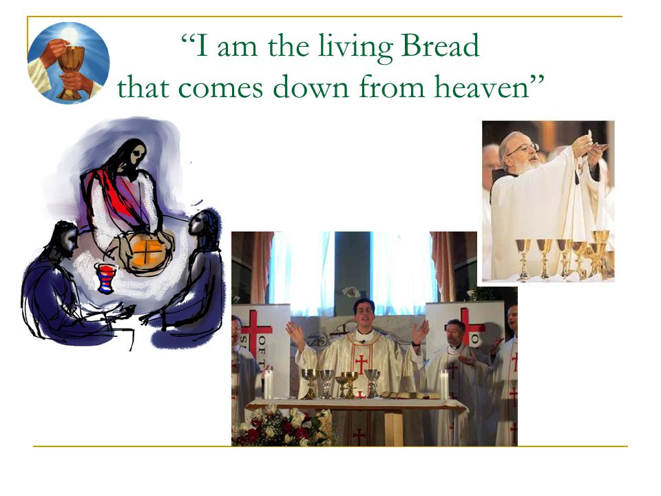 I am the living Bread that comes down from heaven