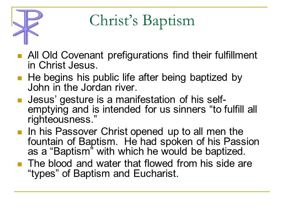 Christ's Baptism All Old Covenant prefigurations find their fulfillment in Christ Jesus.