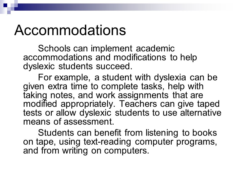 Accommodations Schools can implement academic accommodations and modifications to help dyslexic students succeed.