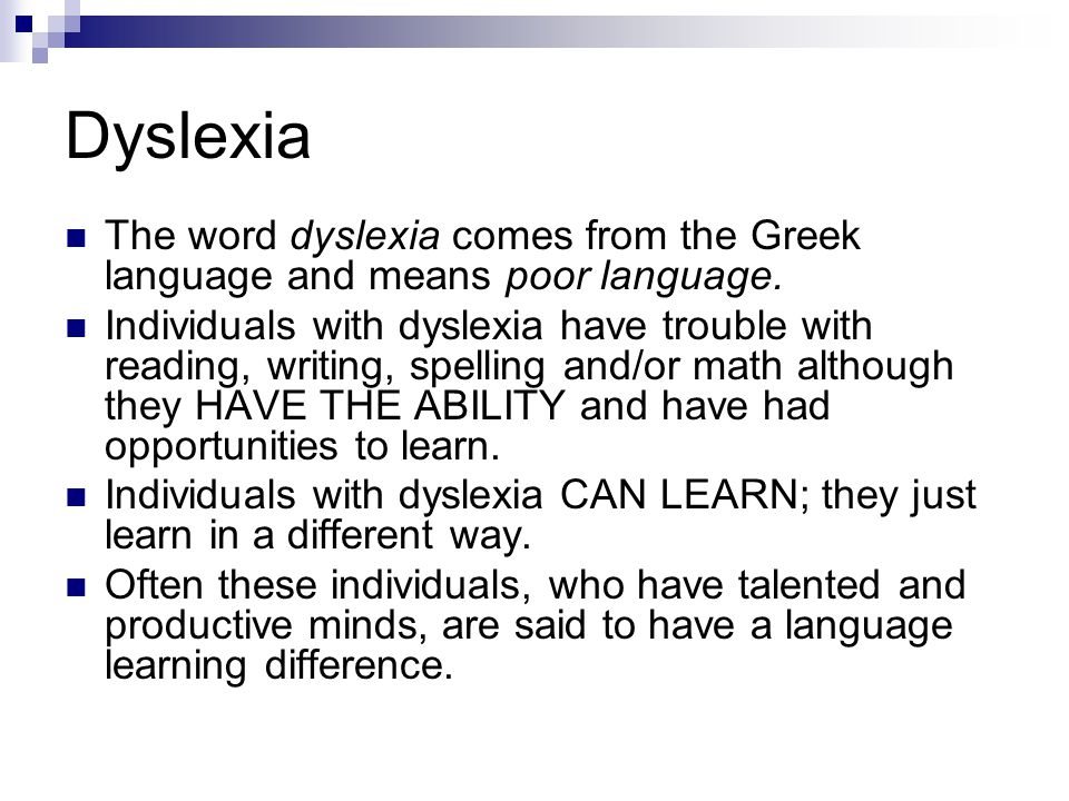 Dyslexia The word dyslexia comes from the Greek language and means poor language.