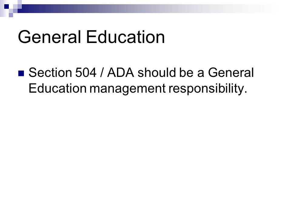 General Education Section 504 / ADA should be a General Education management responsibility.