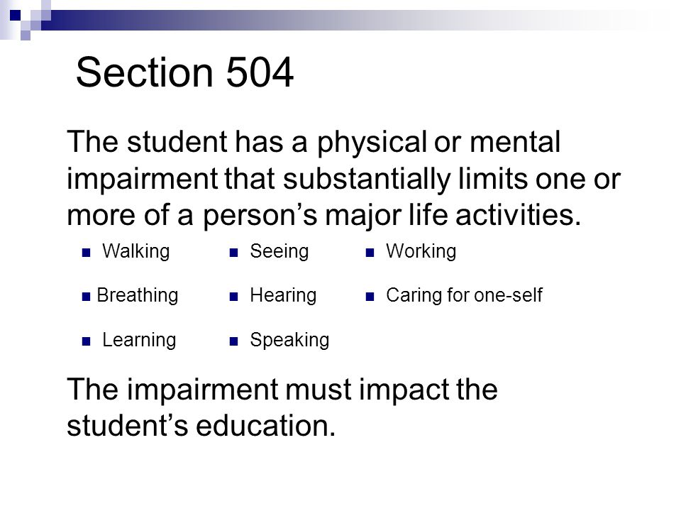 Section 504 The student has a physical or mental impairment that substantially limits one or more of a person's major life activities.