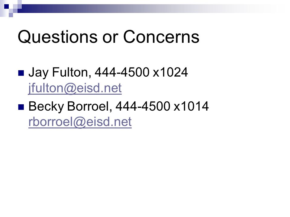 Questions or Concerns Jay Fulton, 444-4500 x1024 jfulton@eisd.net