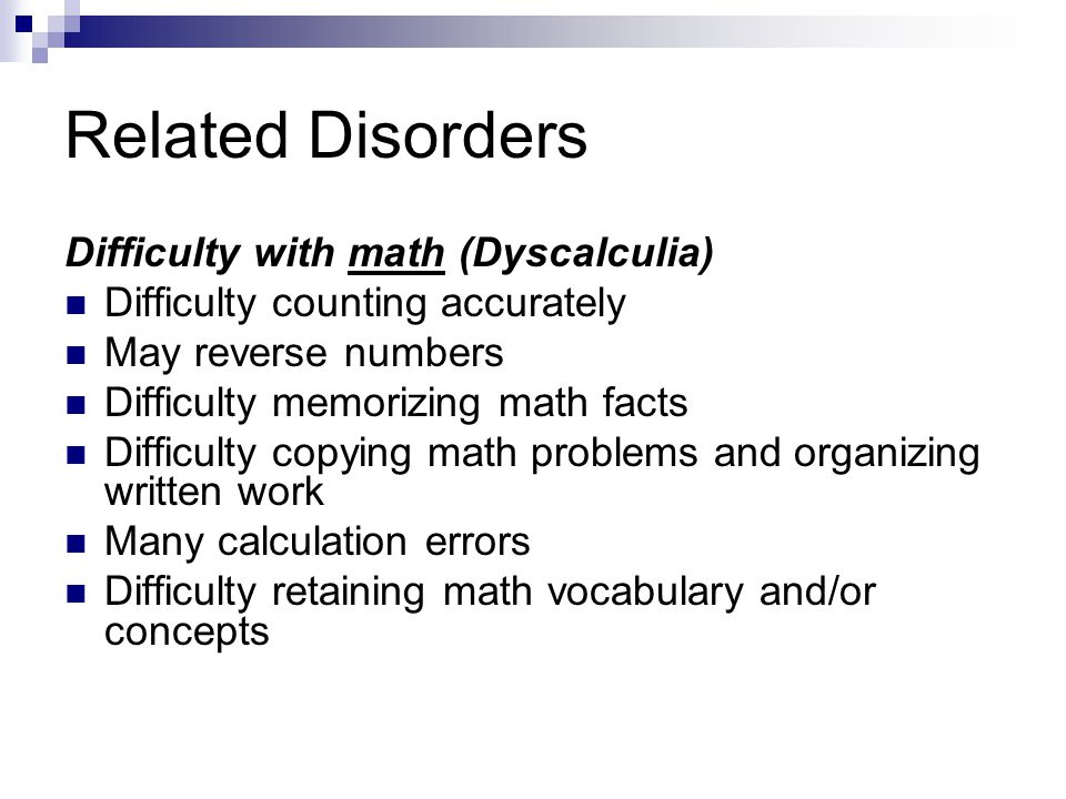 Related Disorders Difficulty with math (Dyscalculia)