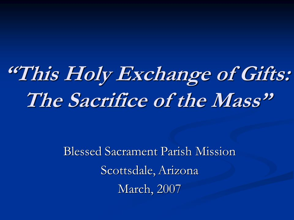 This Holy Exchange of Gifts: The Sacrifice of the Mass