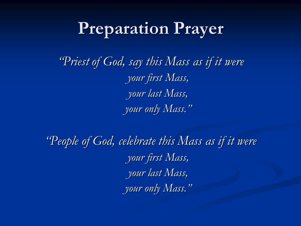 Preparation Prayer Priest of God, say this Mass as if it were