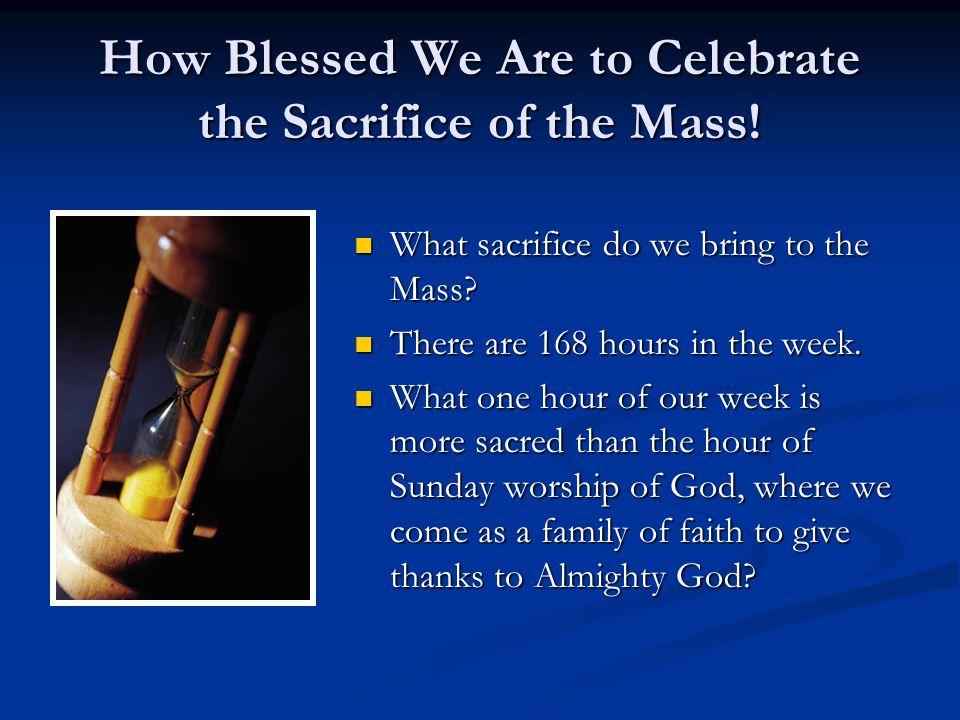 How Blessed We Are to Celebrate the Sacrifice of the Mass!