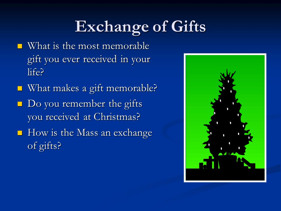 Exchange of Gifts What is the most memorable gift you ever received in your life What makes a gift memorable