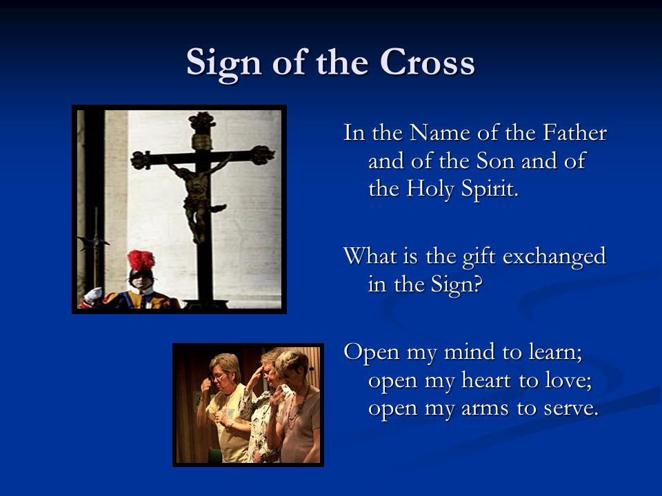 Sign of the Cross In the Name of the Father and of the Son and of the Holy Spirit. What is the gift exchanged in the Sign