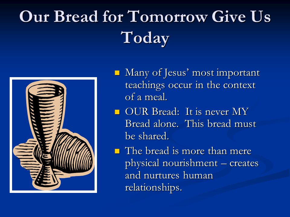 Our Bread for Tomorrow Give Us Today