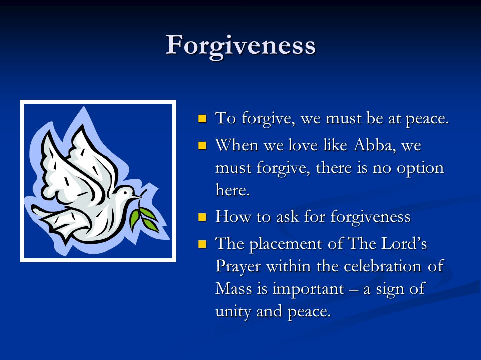 Forgiveness To forgive, we must be at peace.