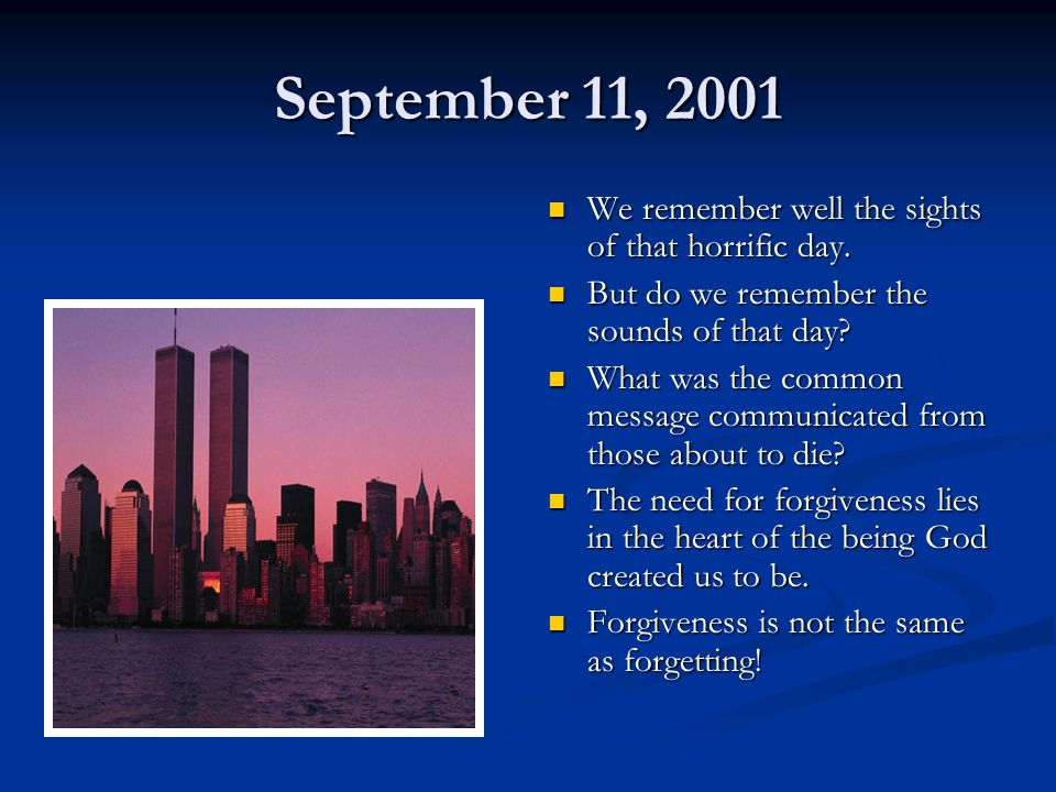 September 11, 2001 We remember well the sights of that horrific day.