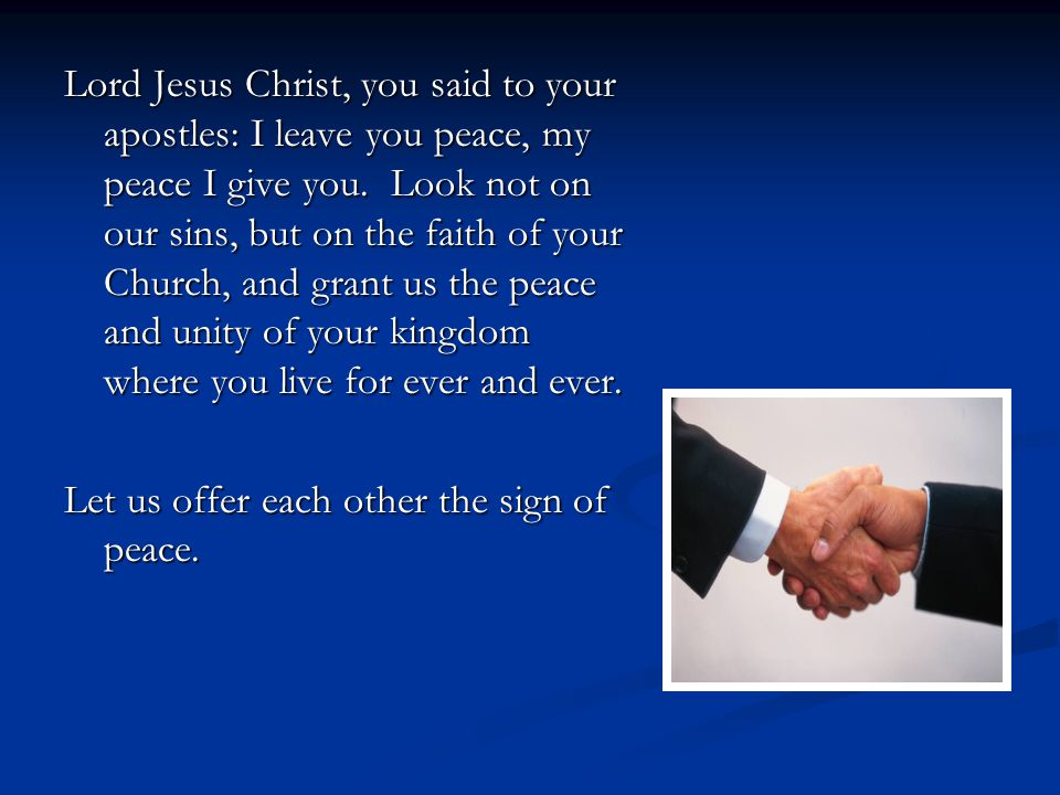 Let us offer each other the sign of peace.