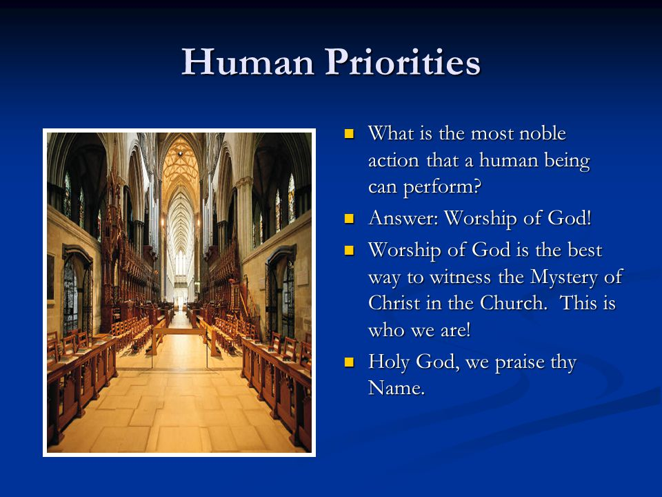 Human Priorities What is the most noble action that a human being can perform Answer: Worship of God!
