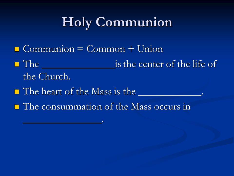 Holy Communion Communion = Common + Union