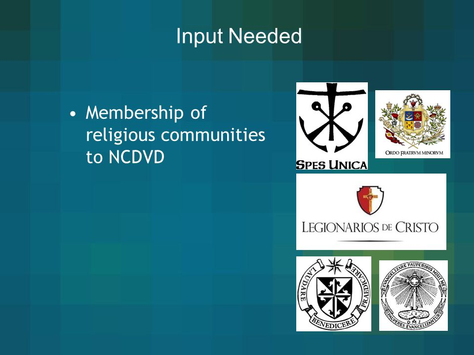 Input Needed Membership of religious communities to NCDVD