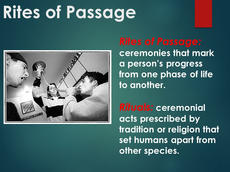 Rites of Passage Rites of Passage: ceremonies that mark a person's progress from one phase of life to another.