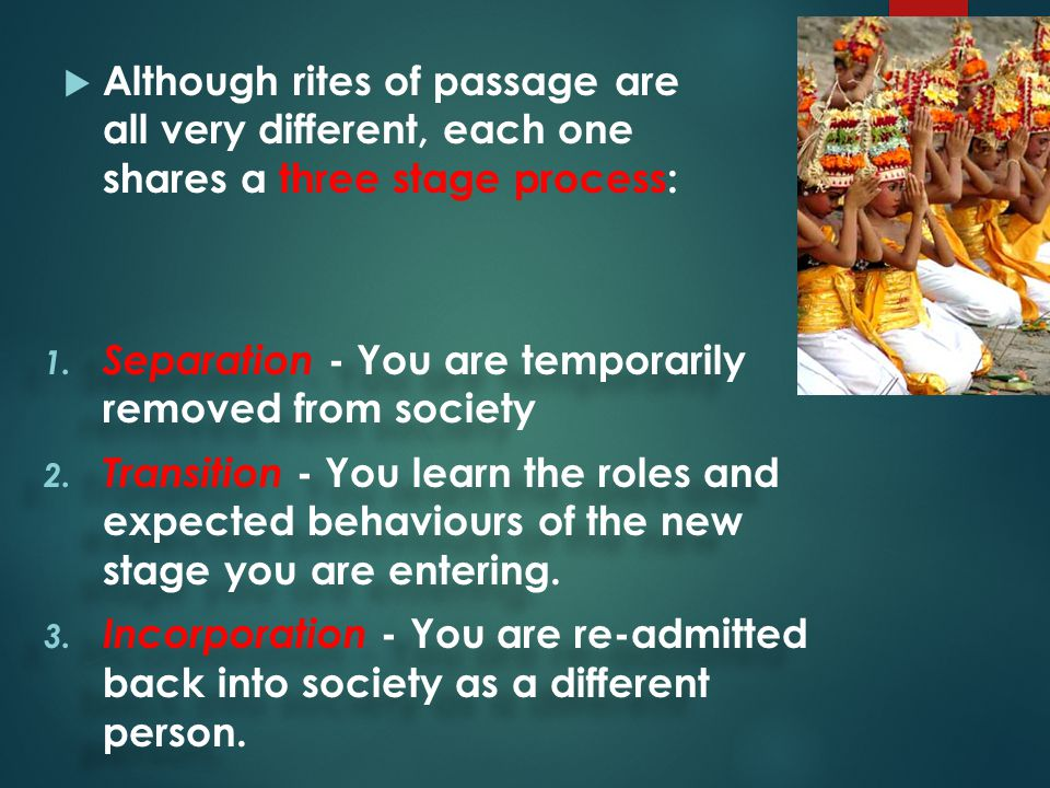 Although rites of passage are all very different, each one shares a three stage process: