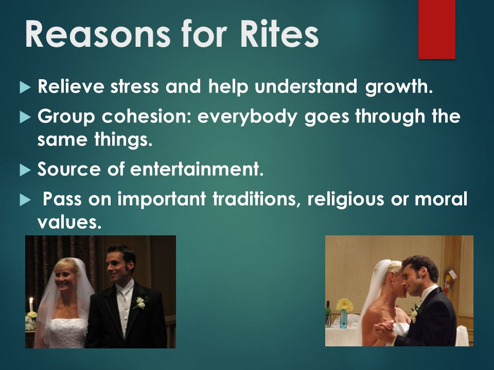 Reasons for Rites Relieve stress and help understand growth.