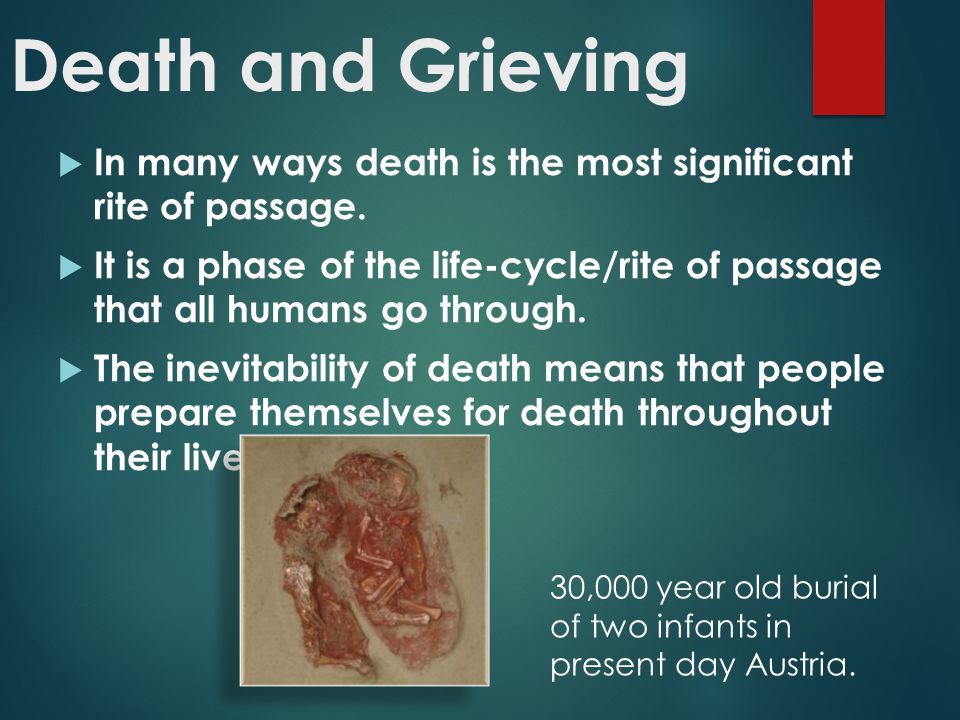 Death and Grieving In many ways death is the most significant rite of passage.