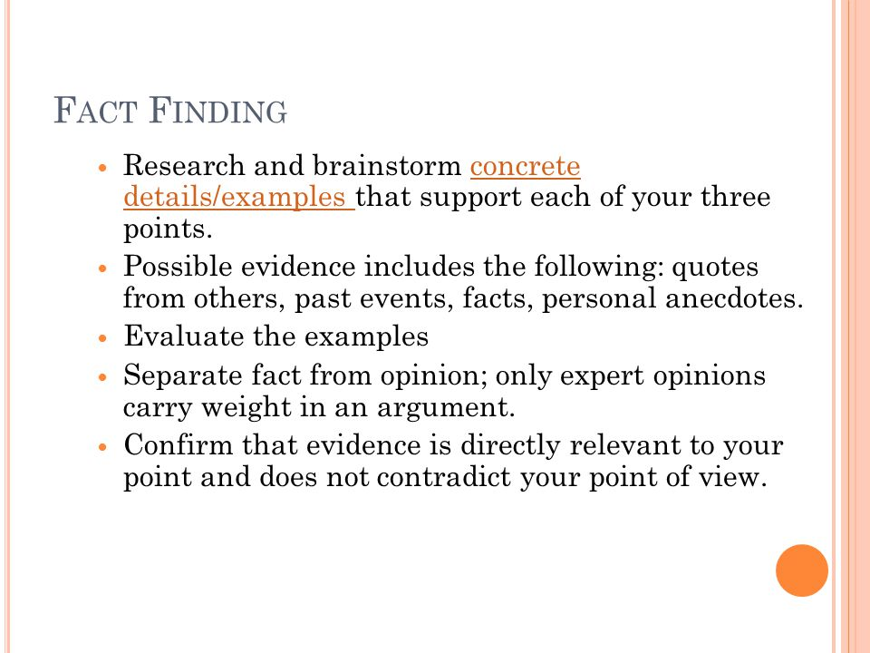 Fact Finding Research and brainstorm concrete details/examples that support each of your three points.