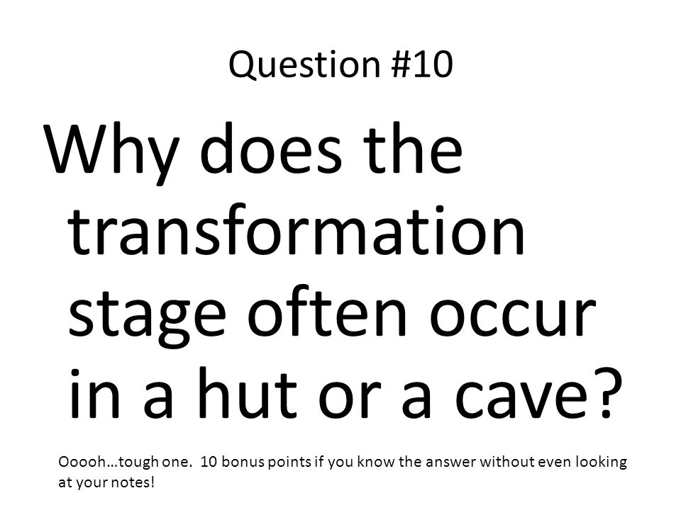 Why does the transformation stage often occur in a hut or a cave