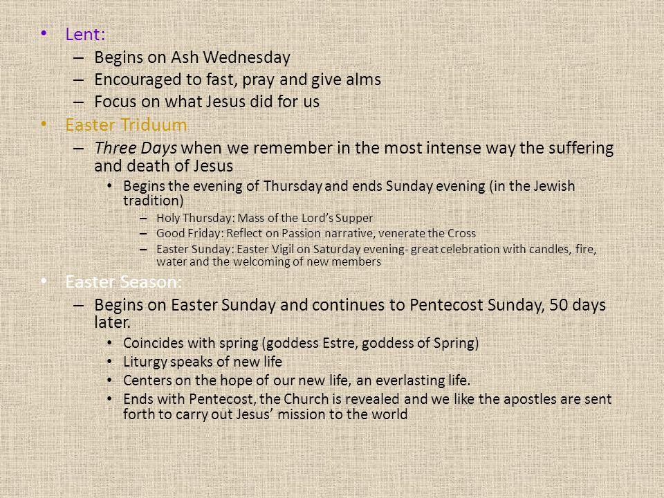 Lent: Easter Triduum Easter Season: Begins on Ash Wednesday