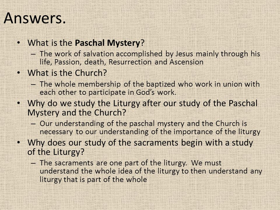 Answers. What is the Paschal Mystery What is the Church
