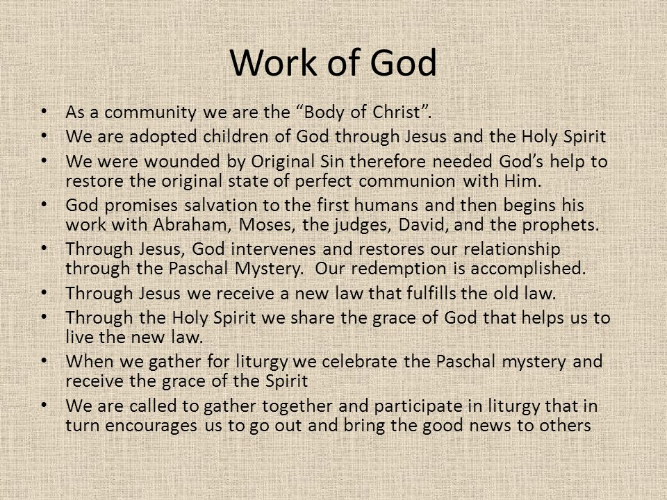 Work of God As a community we are the Body of Christ .