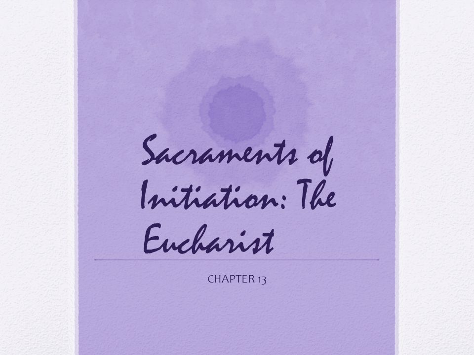 Sacraments of Initiation: The Eucharist