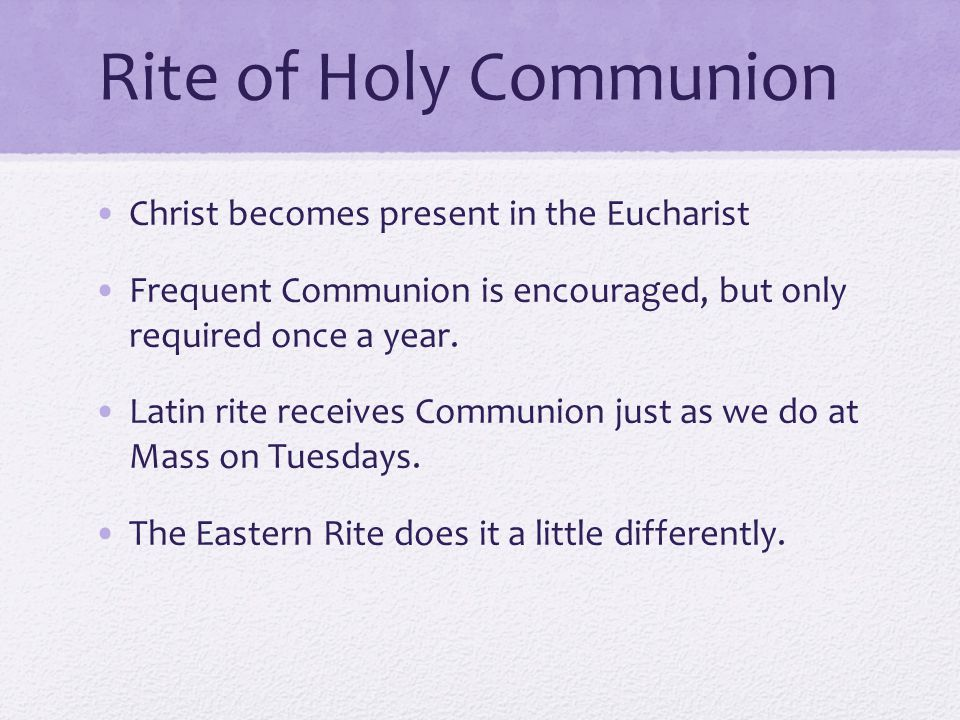 Rite of Holy Communion Christ becomes present in the Eucharist