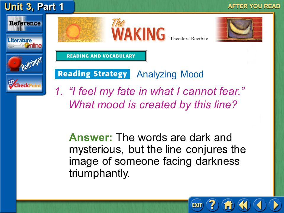 AFTER YOU READ Analyzing Mood. I feel my fate in what I cannot fear. What mood is created by this line