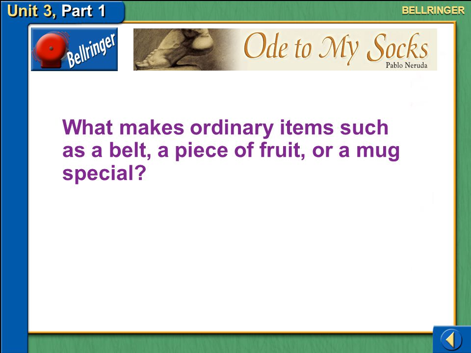 Unit 3, Part 1 BELLRINGER. What makes ordinary items such as a belt, a piece of fruit, or a mug special