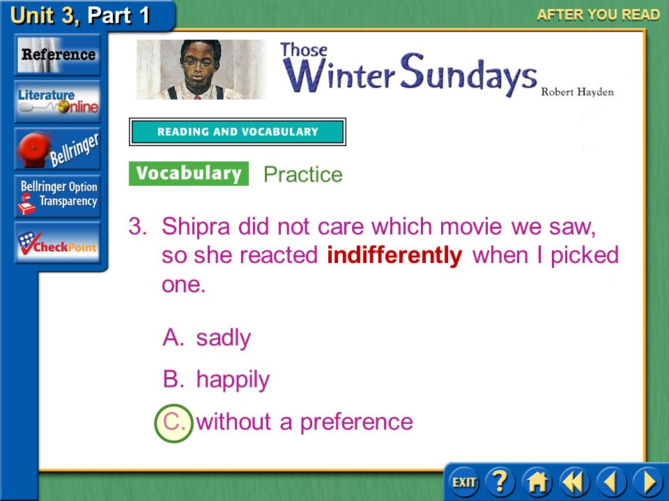 AFTER YOU READ Practice. Shipra did not care which movie we saw, so she reacted indifferently when I picked one.