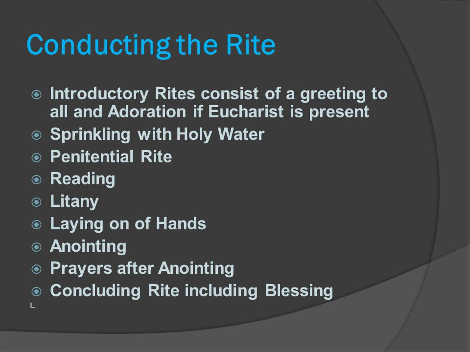 Conducting the Rite Introductory Rites consist of a greeting to all and Adoration if Eucharist is present.