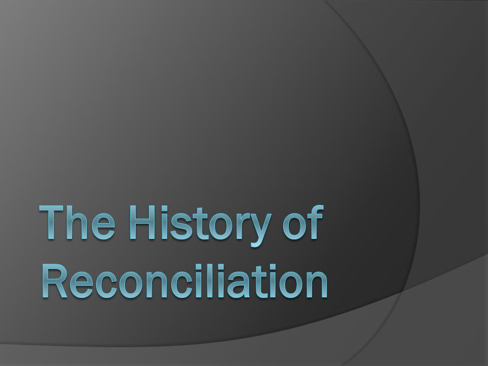 The History of Reconciliation