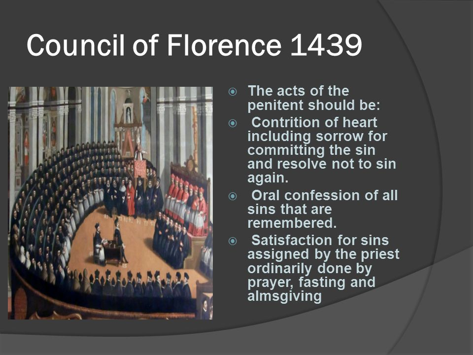 Council of Florence 1439 The acts of the penitent should be: