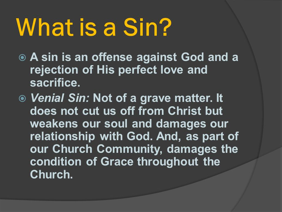 What is a Sin A sin is an offense against God and a rejection of His perfect love and sacrifice.