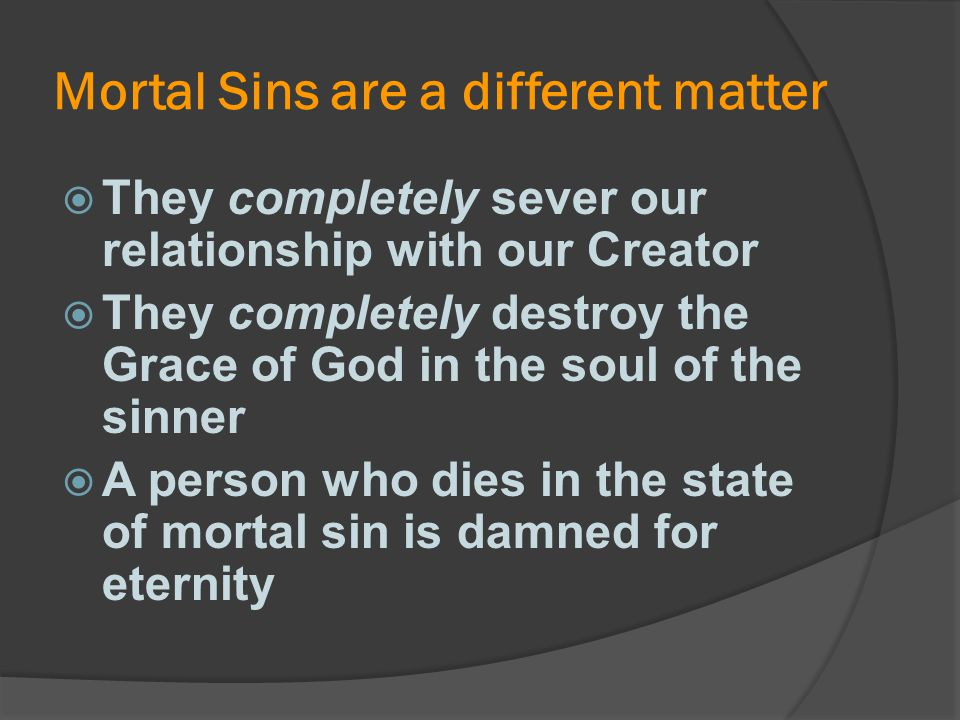 Mortal Sins are a different matter