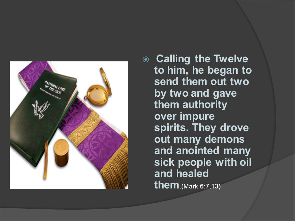 Calling the Twelve to him, he began to send them out two by two and gave them authority over impure spirits.