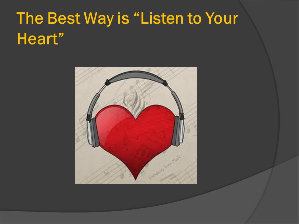 The Best Way is Listen to Your Heart