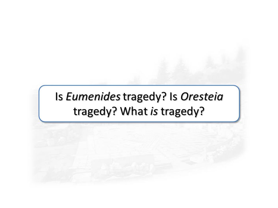 Is Eumenides tragedy Is Oresteia tragedy What is tragedy