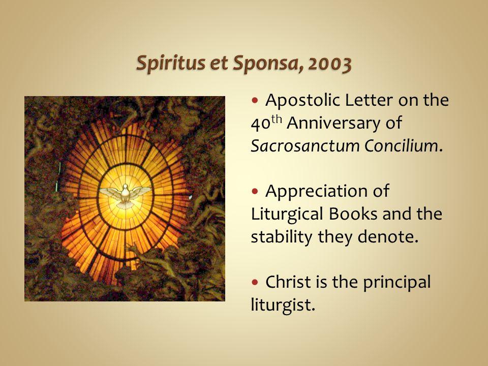 Spiritus et Sponsa, 2003 Apostolic Letter on the 40th Anniversary of Sacrosanctum Concilium.