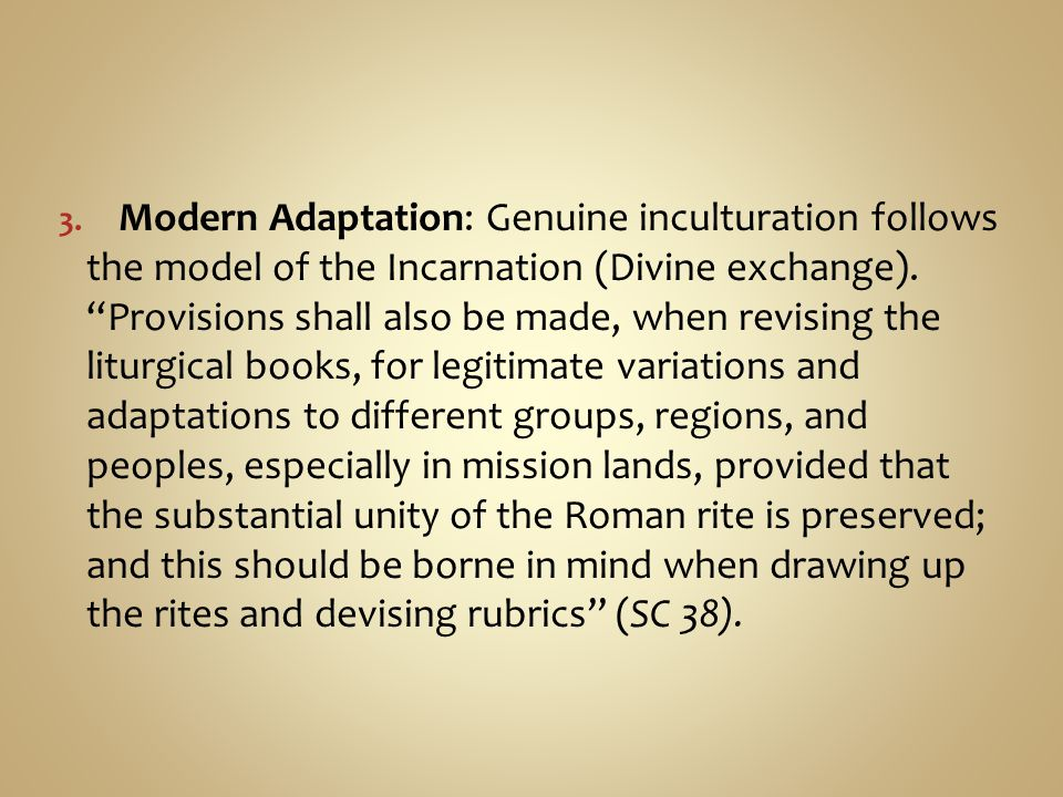 Modern Adaptation: Genuine inculturation follows the model of the Incarnation (Divine exchange).