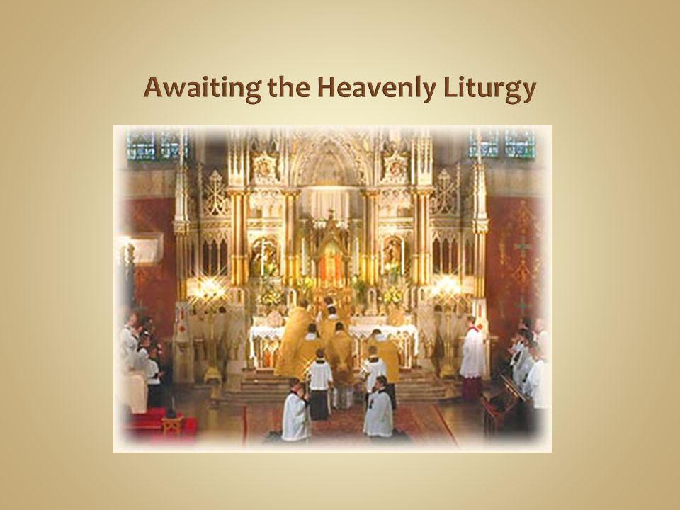 Awaiting the Heavenly Liturgy