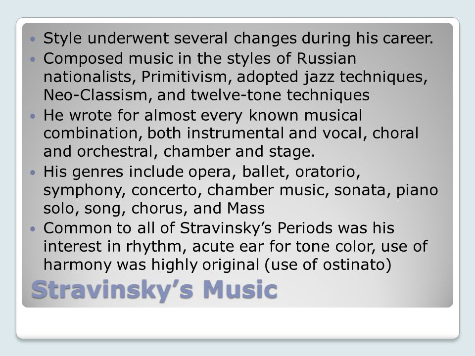 Stravinsky's Music Style underwent several changes during his career.