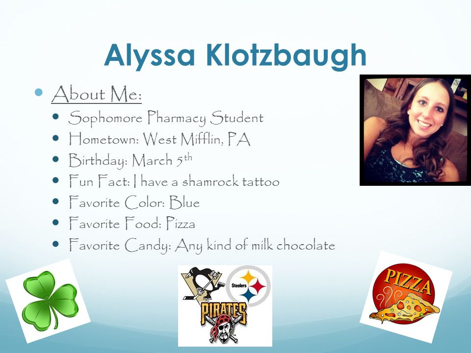 Alyssa Klotzbaugh About Me: Sophomore Pharmacy Student