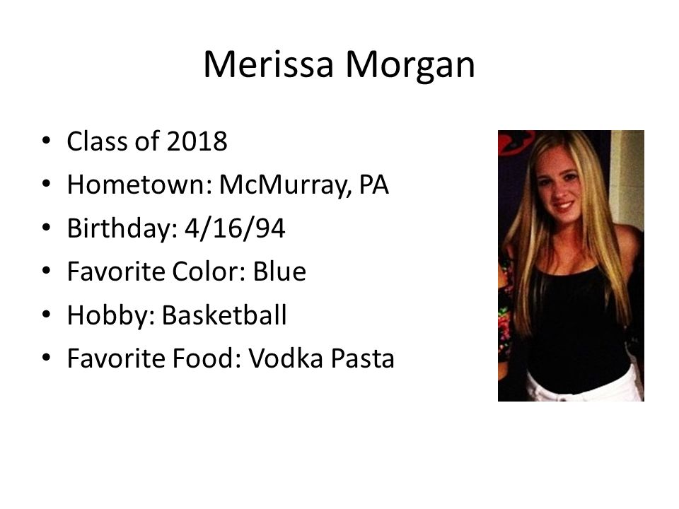 Merissa Morgan Class of 2018 Hometown: McMurray, PA Birthday: 4/16/94